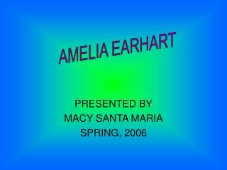 PRESENTED BY  MACY SANTA MARIA SPRING, 2006