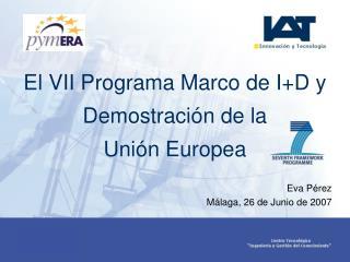 El VII Programa Marco de I+D y Demostración de la  Unión Europea