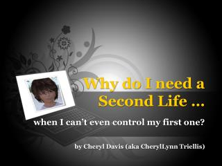 Why do I need a  Second Life …