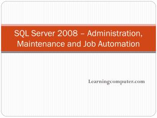 SQL Server 2008 – Administration, Maintenance and Job Automation