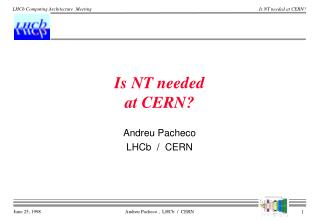 Is NT needed at CERN?