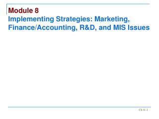 Module 8 Implementing Strategies: Marketing, Finance