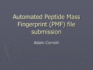 Automated Peptide Mass Fingerprint (PMF) file submission