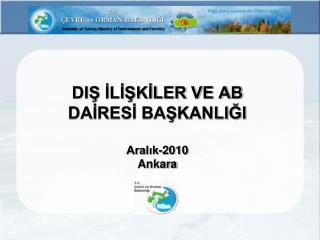DIŞ İLİŞKİLER VE AB  DAİRESİ BAŞKANLIĞI  Aralık-2010 Ankara