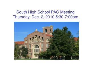 South High School PAC Meeting  Thursday, Dec. 2, 2010 5:30-7:00pm