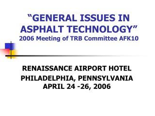 """GENERAL ISSUES IN ASPHALT TECHNOLOGY"" 2006 Meeting of TRB Committee AFK10"