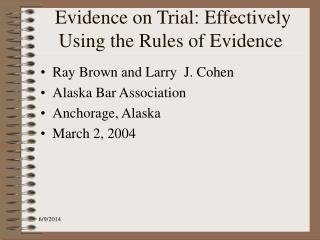 Evidence on Trial: Effectively Using the Rules of Evidence