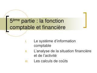 5 ème  partie : la fonction comptable et financière
