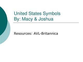 United States Symbols   By: Macy & Joshua