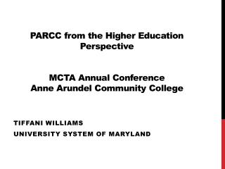 PARCC from the Higher Education Perspective MCTA Annual Conference Anne Arundel Community College