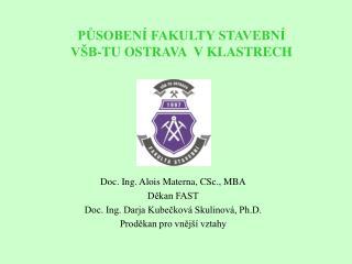 Doc. Ing. Alois Materna, CSc., MBA Děkan FAST Doc. Ing. Darja Kubečková Skulinová, Ph.D.