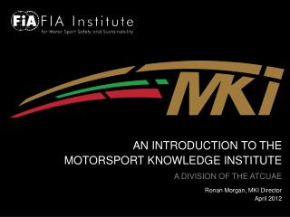AN INTRODUCTION TO THE  MOTORSPORT KNOWLEDGE INSTITUTE A DIVISION OF THE ATCUAE