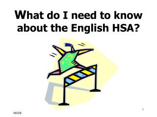 W hat do I need to know                                 about the English HSA?