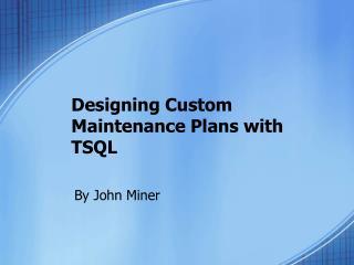 Designing Custom Maintenance Plans with TSQL