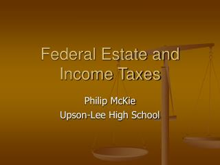 Federal Estate and Income Taxes