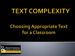 TEXT COMPLEXITY Choosing Appropriate Text for a Classroom