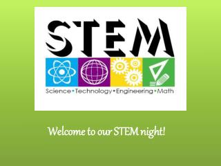 Welcome  to  our STEM  night!