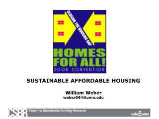 SUSTAINABLE AFFORDABLE HOUSING William Weber weber064@umn