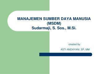MANAJEMEN SUMBER DAYA MANUSIA (MSDM) Sudarmaji, S. Sos., M.Si.