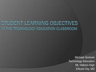 Student Learning Objectives  in the Technology education Classroom