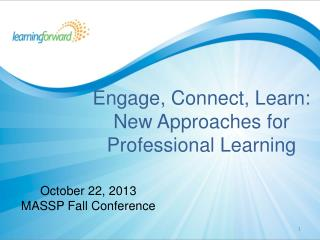 Engage,  Connect, Learn : New Approaches for Professional Learning