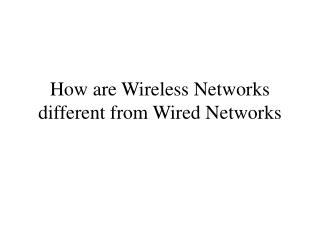 How are Wireless Networks different from Wired Networks