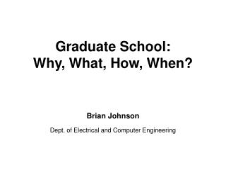 Graduate School:  Why, What, How, When?