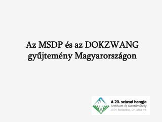 Az MSDP és az DOKZWANG gyűjtemény Magyarországon