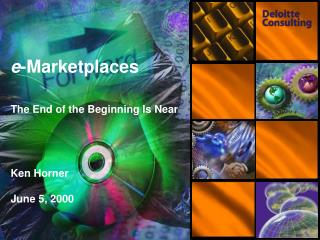 e -Marketplaces The End of the Beginning Is Near Ken Horner June 5, 2000