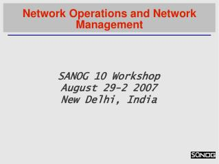 SANOG 10 Workshop August 29-2 2007 New Delhi, India