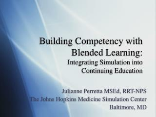 Building Competency with Blended Learning: Integrating Simulation into  Continuing Education