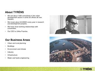 We are about 1200 consultants in the urban development sector in some 20 offices all over Sweden.