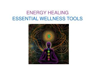 ENERGY HEALING ESSENTIAL WELLNESS TOOLS