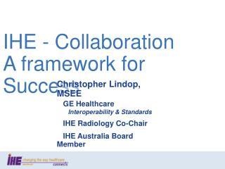 IHE - Collaboration  A framework for Success
