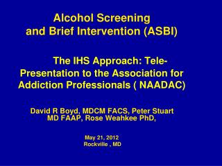 David R Boyd, MDCM FACS, Peter Stuart MD FAAP, Rose Weahkee PhD,   May 21, 2012  Rockville , MD
