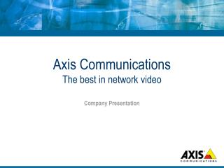 Axis Communications The best in network video
