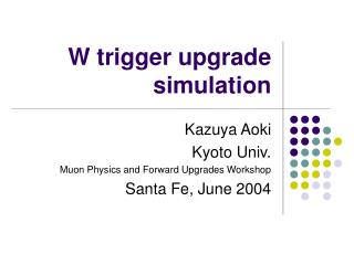 W trigger upgrade simulation