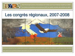 Les congrès régionaux, 2007-2008