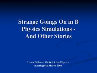 Strange Goings On in B Physics Simulations -  And Other Stories
