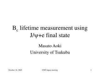 B c  lifetime measurement using J/ y +e final state