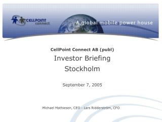 CellPoint Connect AB (publ ) Investor Briefing Stockholm September 7, 2005