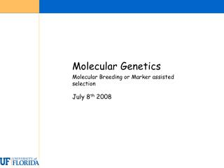 Molecular Genetics 	Molecular Breeding or Marker assisted selection July 8 th  2008