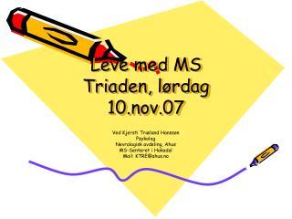 Leve med MS Triaden, l�rdag 10.nov.07