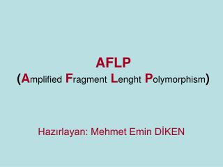 AFLP ( A mplified F ragment L enght P olymorphism )