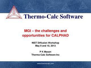MGI – the challenges and  opportunities for CALPHAD NIST Diffusion Workshop May 9 and 10, 2013