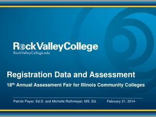 Registration Data and Assessment 18 th  Annual Assessment Fair for Illinois Community Colleges