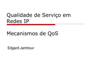 Qualidade de Serviço em Redes IP Mecanismos de QoS