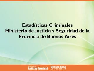 Estad�sticas Criminales  Ministerio de Justicia y Seguridad de la Provincia de Buenos Aires