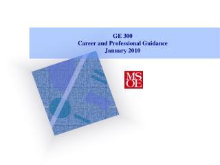 GE 300 Career and Professional Guidance January 2010