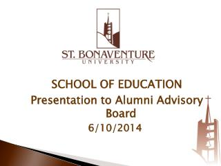 SCHOOL OF EDUCATION Presentation to  Alumni Advisory Board